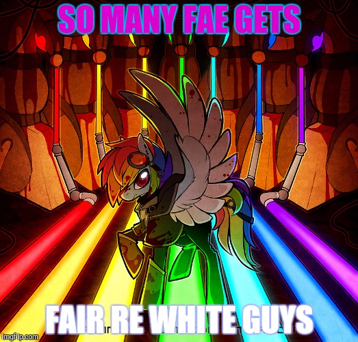SO MANY FAE GETS FAIR RE WHITE GUYS | made w/ Imgflip meme maker