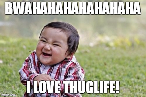 BWAHAHAHAHAHAHAHA I LOVE THUGLIFE! | image tagged in memes,evil toddler | made w/ Imgflip meme maker