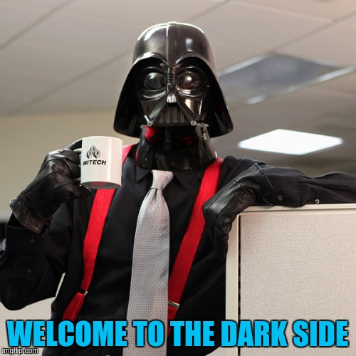 WELCOME TO THE DARK SIDE | made w/ Imgflip meme maker