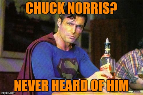 CHUCK NORRIS? NEVER HEARD OF HIM | made w/ Imgflip meme maker