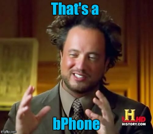 Ancient Aliens Meme | That's a bPhone | image tagged in memes,ancient aliens | made w/ Imgflip meme maker