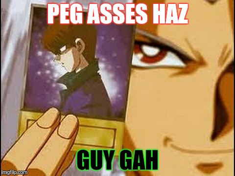 PEG ASSES HAZ GUY GAH | made w/ Imgflip meme maker