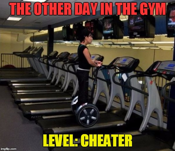 My favorite excercise at the gym would probably be judging | THE OTHER DAY IN THE GYM LEVEL: CHEATER | image tagged in memes,funny,sport,you're doing it wrong | made w/ Imgflip meme maker