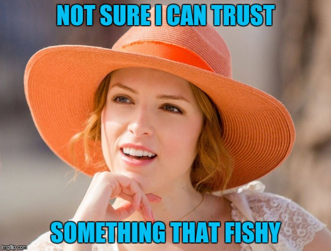 NOT SURE I CAN TRUST SOMETHING THAT FISHY | made w/ Imgflip meme maker