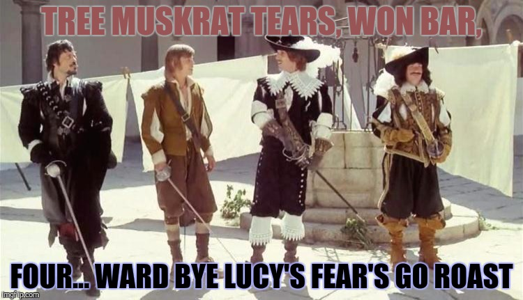 TREE MUSKRAT TEARS, WON BAR, FOUR... WARD BYE LUCY'S FEAR'S GO ROAST | made w/ Imgflip meme maker