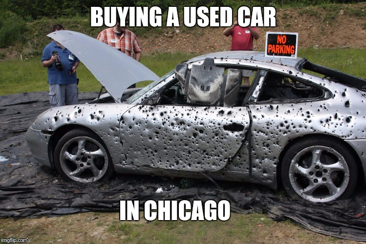 Are those speed holes? | BUYING A USED CAR IN CHICAGO | image tagged in memes,chicago,gun free zone | made w/ Imgflip meme maker