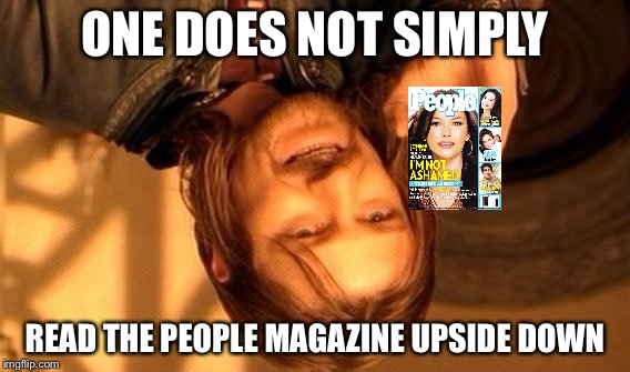 Reading the PEOPLE magazine Upside Down | ONE DOES NOT SIMPLY READ THE PEOPLE MAGAZINE UPSIDE DOWN | image tagged in memes,one does not simply,people magazine | made w/ Imgflip meme maker