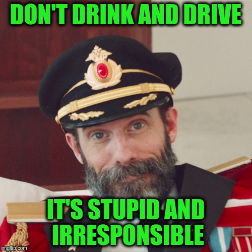 Captain Obvious large | DON'T DRINK AND DRIVE IT'S STUPID AND IRRESPONSIBLE | image tagged in captain obvious large | made w/ Imgflip meme maker