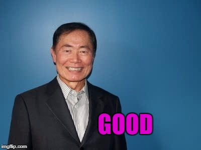sulu | GOOD | image tagged in sulu | made w/ Imgflip meme maker