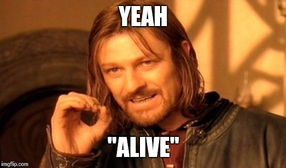 "One Does Not Simply Meme | YEAH ""ALIVE"" 