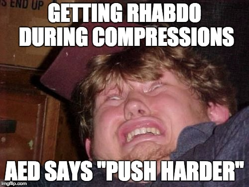 "WTF | GETTING RHABDO DURING COMPRESSIONS AED SAYS ""PUSH HARDER"" 