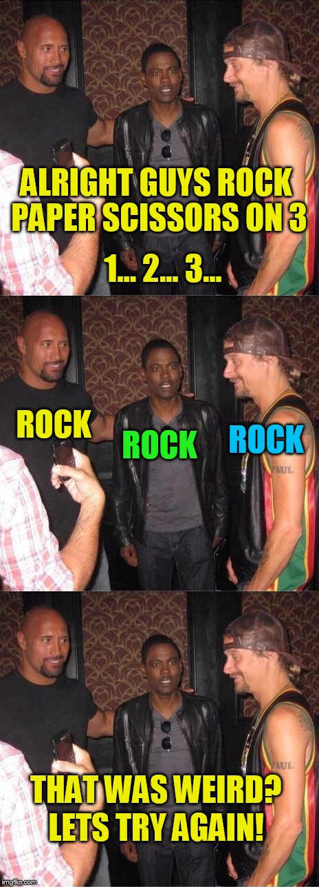 ALRIGHT GUYS ROCK PAPER SCISSORS ON 3 1... 2... 3... ROCK ROCK ROCK THAT WAS WEIRD? LETS TRY AGAIN! | made w/ Imgflip meme maker