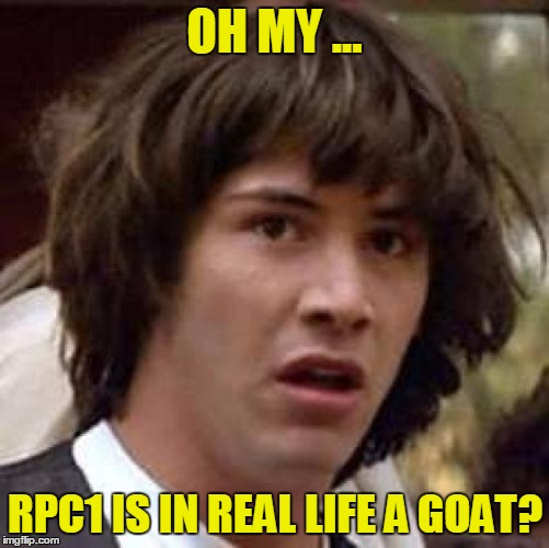 Conspiracy Keanu Meme | OH MY ... RPC1 IS IN REAL LIFE A GOAT? | image tagged in memes,conspiracy keanu | made w/ Imgflip meme maker