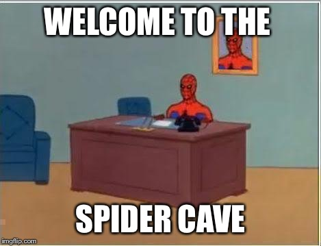 Spiderman Computer Desk Meme | WELCOME TO THE SPIDER CAVE | image tagged in memes,spiderman computer desk,spiderman | made w/ Imgflip meme maker