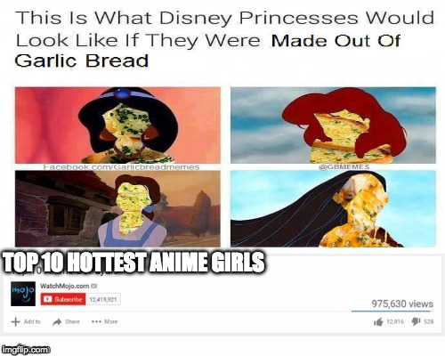 Upvote this for free garlic bread! | TOP 10 HOTTEST ANIME GIRLS | image tagged in memes,garlic bread,top 10,disney,disney princesses | made w/ Imgflip meme maker