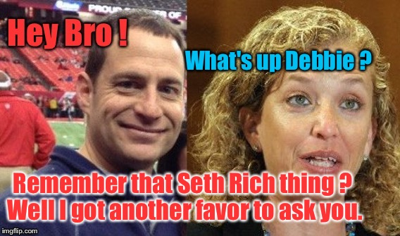 Debbie Wasserman Schultz IT Guys |  What's up Debbie ? Remember that Seth Rich thing ? Well I got another favor to ask you. | image tagged in debbie wasserman schultz,democrats,dnc,seth rich,election fraud | made w/ Imgflip meme maker