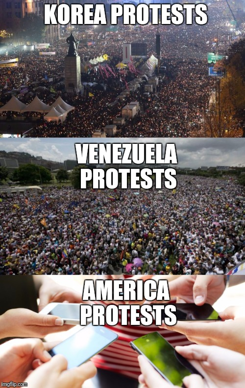 KOREA PROTESTS AMERICA PROTESTS VENEZUELA PROTESTS | image tagged in protest,sheeple,trump,conspiracy,savage,america | made w/ Imgflip meme maker