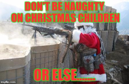 Hohoho Meme | DON'T BE NAUGHTY ON CHRISTMAS CHILDREN OR ELSE....... | image tagged in memes,hohoho | made w/ Imgflip meme maker