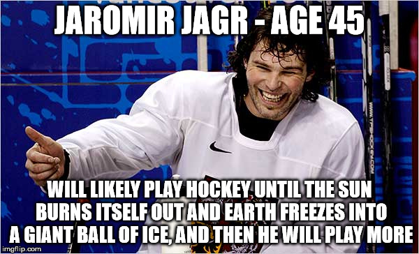 Jaromir Jagr, NHL Superstar | JAROMIR JAGR - AGE 45 WILL LIKELY PLAY HOCKEY UNTIL THE SUN BURNS ITSELF OUT AND EARTH FREEZES INTO A GIANT BALL OF ICE, AND THEN HE WILL PL | image tagged in jagr,jaromir jagr,nhl,hockey,ice hockey | made w/ Imgflip meme maker
