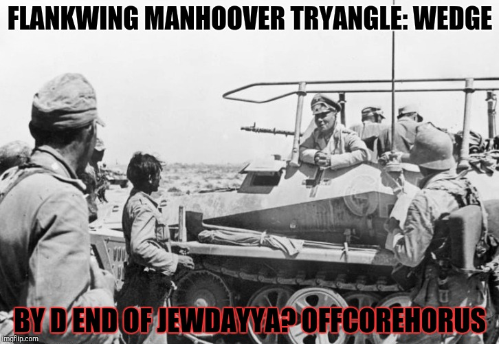 FLANKWING MANHOOVER TRYANGLE: WEDGE BY D END OF JEWDAYYA? OFFCOREHORUS | made w/ Imgflip meme maker