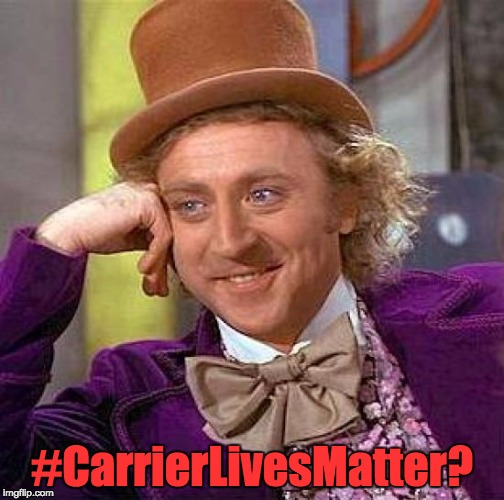 Creepy Condescending Wonka Meme | #CarrierLivesMatter? | image tagged in memes,creepy condescending wonka | made w/ Imgflip meme maker