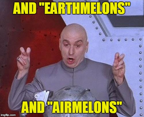"Dr Evil Laser Meme | AND ""EARTHMELONS"" AND ""AIRMELONS"" 