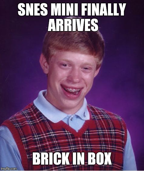 Bad Luck Brian Meme | SNES MINI FINALLY ARRIVES BRICK IN BOX | image tagged in memes,bad luck brian | made w/ Imgflip meme maker