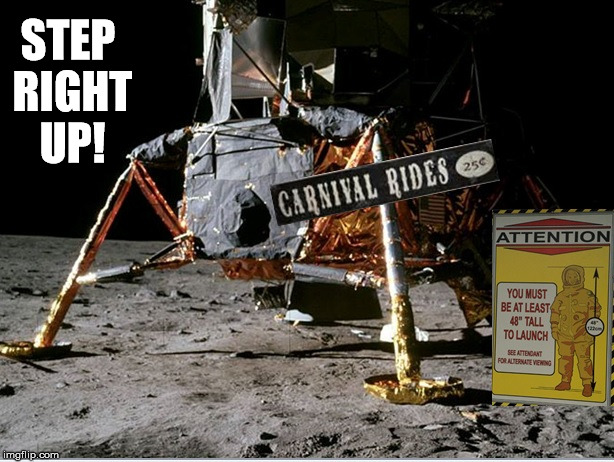 Lunar Module Carnival Ride | STEP RIGHT UP! | image tagged in memes,lunar module,apollo missions,fake moon landing,nasa hoax,flat earth | made w/ Imgflip meme maker