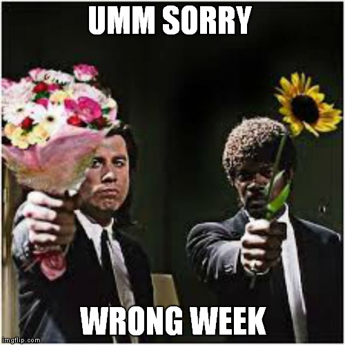 UMM SORRY WRONG WEEK | made w/ Imgflip meme maker