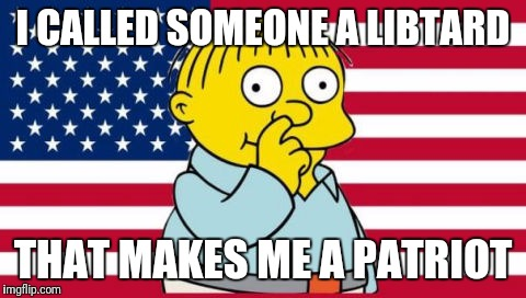 Yay! Go banana! I mean Murica! | I CALLED SOMEONE A LIBTARD THAT MAKES ME A PATRIOT | image tagged in disgraceful donald,ralph wiggum | made w/ Imgflip meme maker