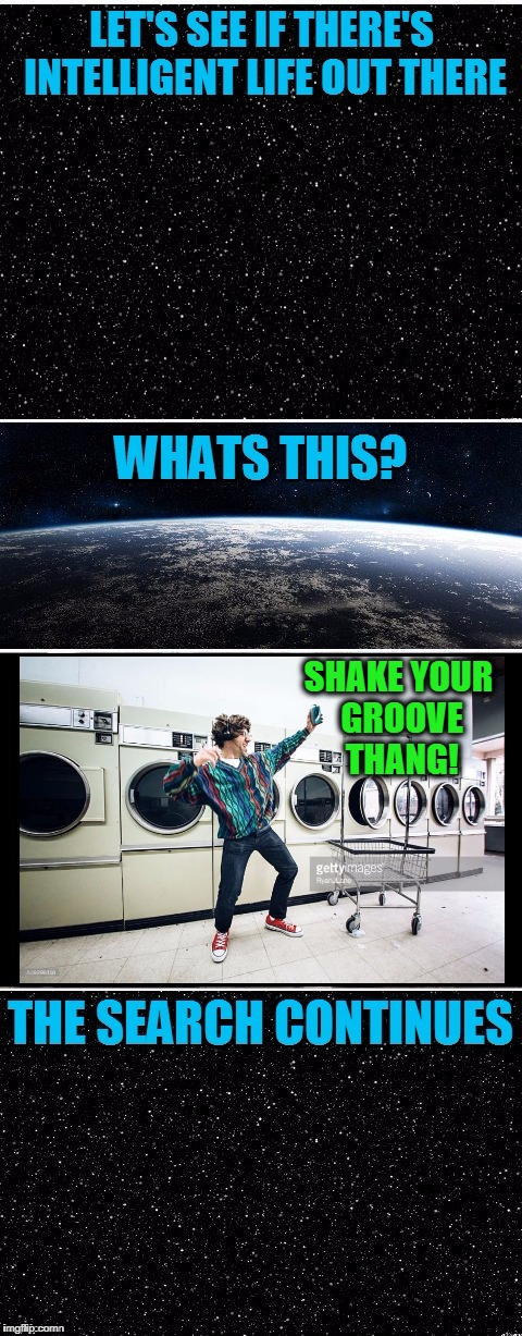 The Search Continues | SHAKE YOUR GROOVE THANG! | image tagged in the search continues | made w/ Imgflip meme maker