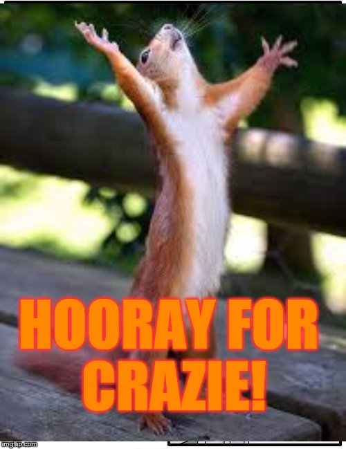 HOORAY FOR CRAZIE! | made w/ Imgflip meme maker
