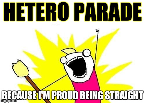 #PRIDE – Don't you dare discriminate me! | HETERO PARADE BECAUSE I'M PROUD BEING STRAIGHT | image tagged in memes,funny,parade | made w/ Imgflip meme maker