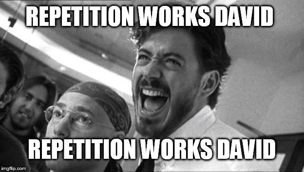 Repetition works David | REPETITION WORKS DAVID REPETITION WORKS DAVID | image tagged in repetition works david,natural born killers,robert downey jr,wayne gale,oliver stone,memes | made w/ Imgflip meme maker