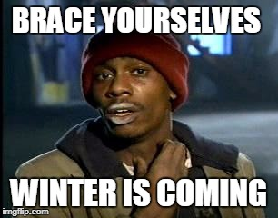 Y'all Got Any More Of That Meme | BRACE YOURSELVES WINTER IS COMING | image tagged in memes,yall got any more of | made w/ Imgflip meme maker