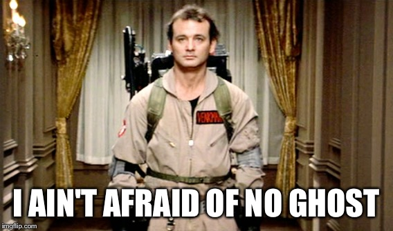 I AIN'T AFRAID OF NO GHOST | made w/ Imgflip meme maker