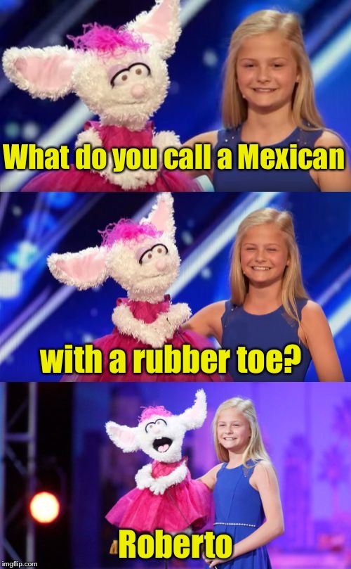 Bad Pun Darci Lynn | What do you call a Mexican Roberto with a rubber toe? | image tagged in bad pun darci lynn america's got talent,memes,bad pun,mexican | made w/ Imgflip meme maker