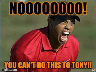 NOOOOOOOO! YOU CAN'T DO THIS TO TONY!! | made w/ Imgflip meme maker