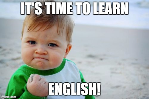 Success Kid Original Meme | IT'S TIME TO LEARN ENGLISH! | image tagged in memes,success kid original | made w/ Imgflip meme maker