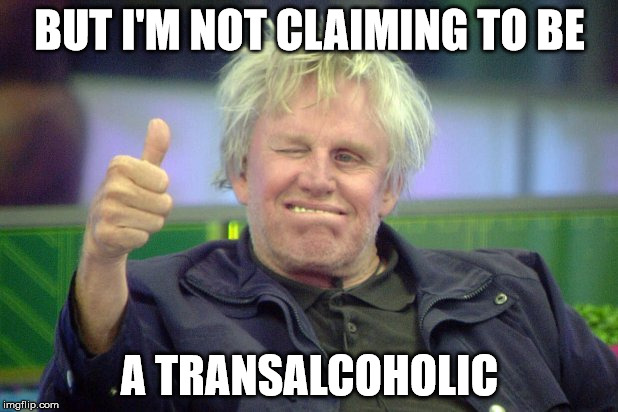 BUT I'M NOT CLAIMING TO BE A TRANSALCOHOLIC | made w/ Imgflip meme maker
