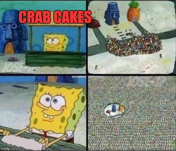 Where's Mr.Cabs ? | CRAB CAKES | image tagged in spongebob hype stand,funny | made w/ Imgflip meme maker