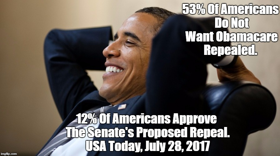 53% Of Americans Do Not Want Obamacare Repealed. 12% Of Americans Approve The Senate's Proposed Repeal. USA Today, July 28, 2017 | made w/ Imgflip meme maker