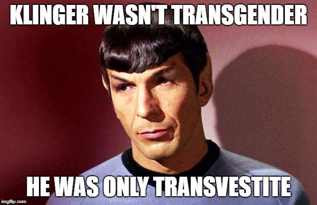 KLINGER WASN'T TRANSGENDER HE WAS ONLY TRANSVESTITE | made w/ Imgflip meme maker