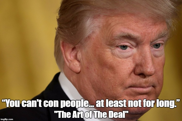 """You can't con people... at least not for long."" ""The Art of The Deal"" 