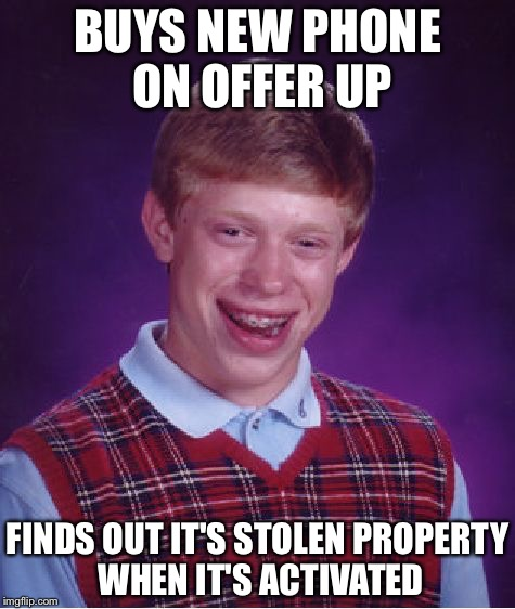 Buying a stolen phone is illegal and they'll seize it when you try to get a service carrier | BUYS NEW PHONE ON OFFER UP FINDS OUT IT'S STOLEN PROPERTY WHEN IT'S ACTIVATED | image tagged in memes,bad luck brian,cellphone,stolen property | made w/ Imgflip meme maker
