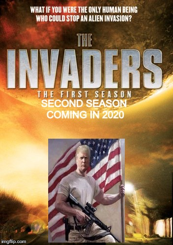 The Invaders was a Quinn Martin production in the late 1960s | SECOND SEASON COMING IN 2020 | image tagged in the invaders,aliens,illegal immigration,illegal aliens,memes | made w/ Imgflip meme maker