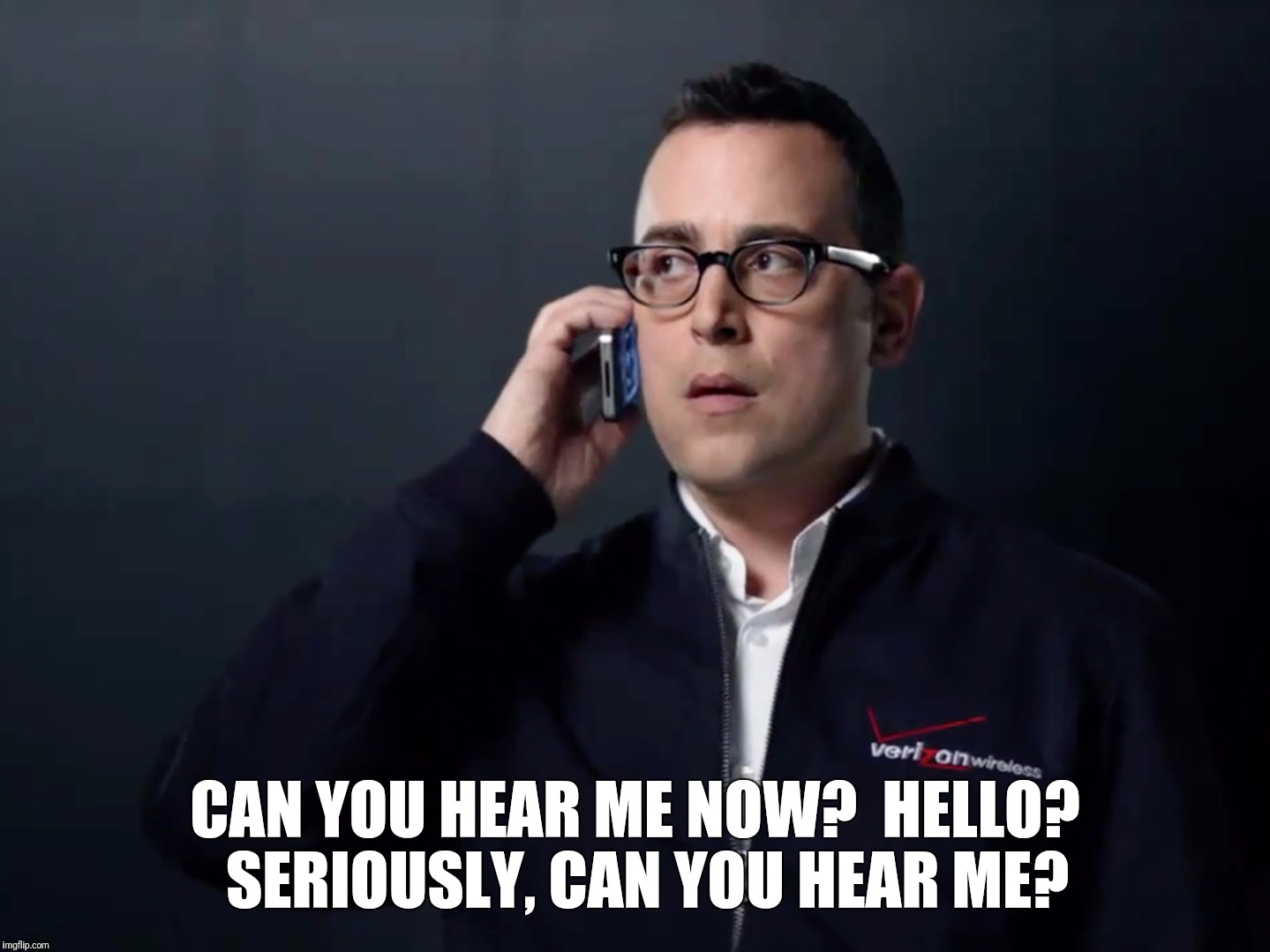 CAN YOU HEAR ME NOW?  HELLO?  SERIOUSLY, CAN YOU HEAR ME? | made w/ Imgflip meme maker