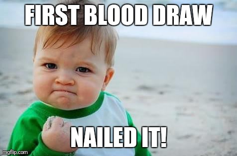 Fist pump baby | FIRST BLOOD DRAW NAILED IT! | image tagged in fist pump baby | made w/ Imgflip meme maker