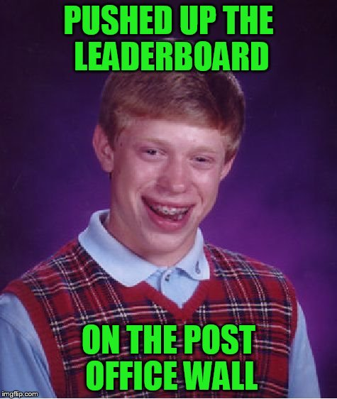 Bad Luck Brian Meme | PUSHED UP THE LEADERBOARD ON THE POST OFFICE WALL | image tagged in memes,bad luck brian | made w/ Imgflip meme maker