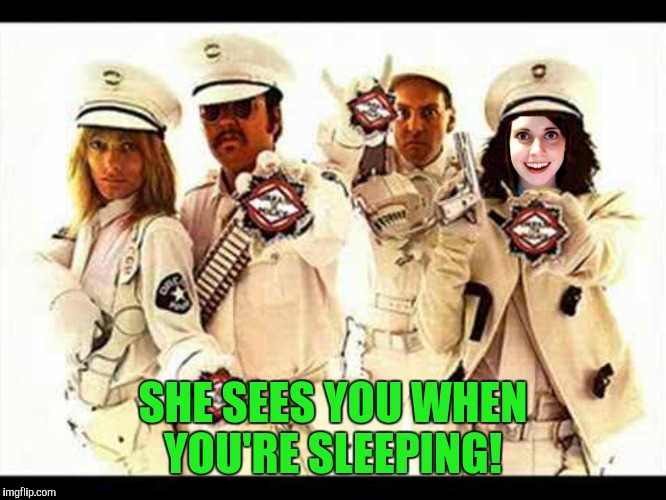 SHE SEES YOU WHEN YOU'RE SLEEPING! | made w/ Imgflip meme maker